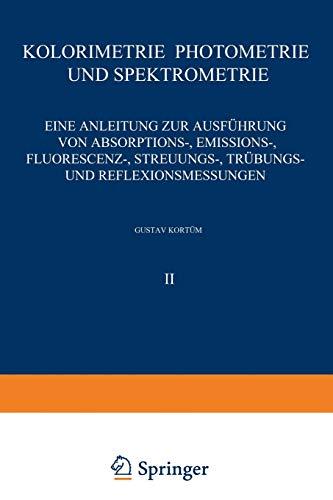 Kolorimetrie · Photometrie und Spektrometrie: Eine Anleitung zur Ausführung von Absorptions-, Emissions-, Fluorescenz-, Streuungs-, Trübungs- und ... die chemische Laboratoriumspraxis, 2, Band 2)