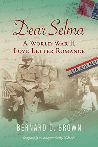Compare Textbook Prices for Dear Selma: A World War II Love Letter Romance  ISBN 9781643884066 by Brown, Bernard D.,Brown, Shelley N.