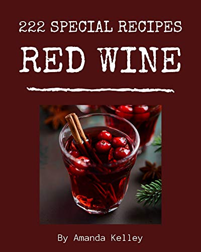 222 Special Red Wine Recipes: More Than a Red Wine Cookbook (English Edition)