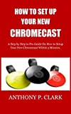 HOW TO SET UP YOUR NEW CHROMECAST: A Step by Step to Pro Guide On How to Setup Your New Chromecast Within 5 Minutes. (English Edition)