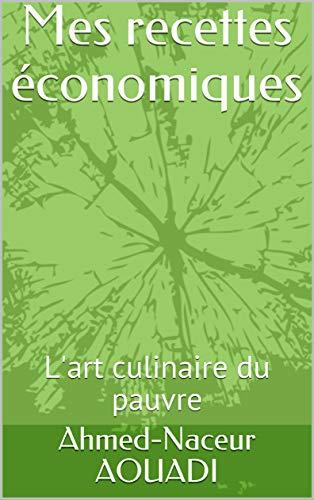 Mes recettes économiques : L'art culinaire du pauvre (French Edition)