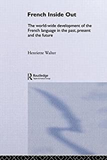 French Inside Out: The Worldwide Development of the French Language in the Past, the Present and the Future