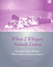 When I Whisper, Nobody Listens: Helping Young People Write about Difficult Issues