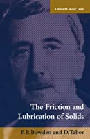 The Friction and Lubrication of Solids (Oxford Classic Texts in the Physical Sciences)