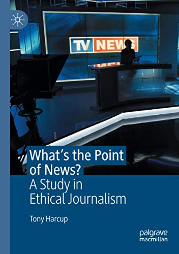Compare Textbook Prices for What's the Point of News?: A Study in Ethical Journalism 1st ed. 2020 Edition ISBN 9783030399498 by Harcup, Tony