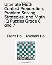 Ultimate Math Contest Preparation, Problem Solving Strategies, and Math IQ Puzzles Grade 6 and 7