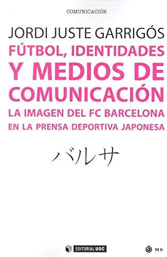 Fútbol, identidades y medios de comunicación: La imagen del FC Barcelona en la prensa deportiva japonesa: 500 (Manuales)