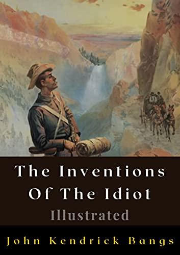 The Inventions Of The Idiot Illustrated (English Edition)