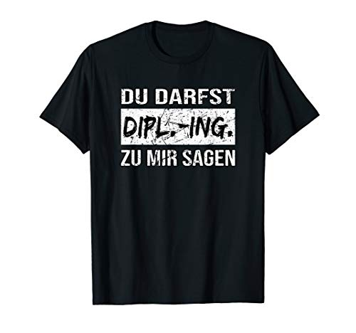 Akademische Titelverleihung: Du Darfst Dipl.-Ing. sagen T-Shirt