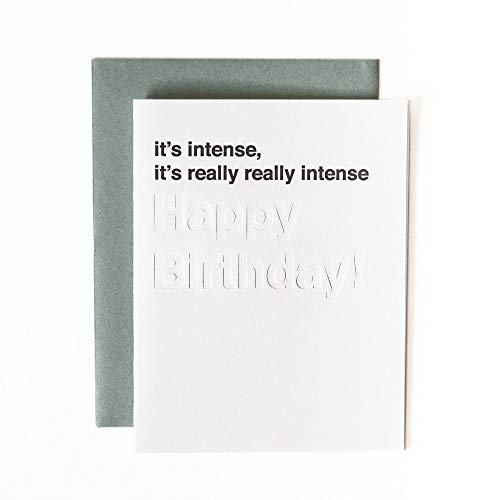 Funny Birthday Card, It's Intense. It's Really Really Intense (Happy Birthday) Blind Impression Letterpress Greeting Card w/Envelope, Individual Cards, Modern and Minimal Design