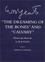 The Dreaming of the Bones and Calvary: Manuscript Materials (The Cornell Yeats)
