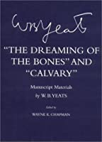 The Dreaming of the Bones and Calvary: Manuscript Materials (Cornell Yeats)