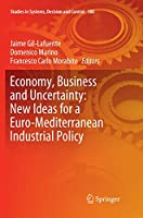 Economy, Business and Uncertainty: New Ideas for a Euro-Mediterranean Industrial Policy (Studies in Systems, Decision and Control (180))