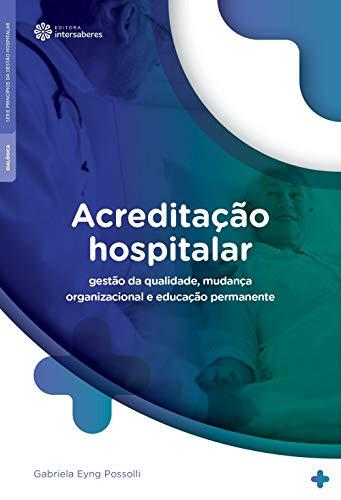Acreditação hospitalar: gestão da qualidade, mudança organizacional e educação permanente