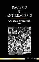 Racismo y antirracismo: Una breve introducción - 2021 - Comprender la fragilidad (blanca) y convertirse en un aliado antirracista (Sociedad)