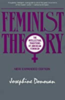 Feminist Theory: The Intellectual Traditions of American Feminism