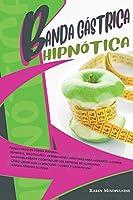 Banda Gástrica Hipnótica: Perder peso de forma natural. Hipnosis, meditación y afirmaciones positivas para ayudarte a comer saludablemente y controlar los antojos de alimentos. Cómo lidiar con la adicción a comer y lograr una rápida pérdida de peso