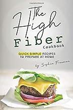 The High Fiber Cookbook: Quick Simple Recipes to Prepare at Home