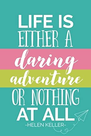 Life Is Either A Daring Adventure Or Nothing At All (6x9 Journal): Lined Writing Notebook, 120 Pages – Turquoise Blue, Peony Pink, Green with Inspirational Helen Keller Quote