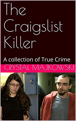 The Craigslist Killer: A collection of True Crime