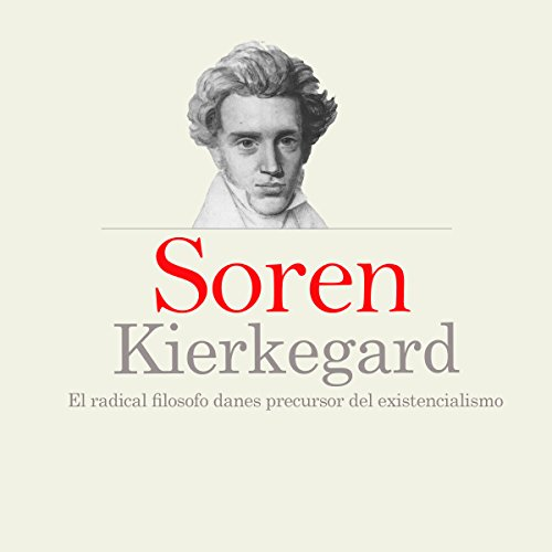 Soren Kierkegard: El radical filosofo danés precursor del existencialismo [Soren Kierkegaard: The Danish Philosopher, Radical Precursor of Existentialism] copertina