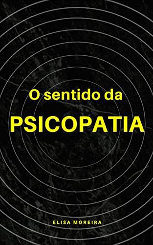 O sentido da psicopatia (Mentes criminosas Livro 1)