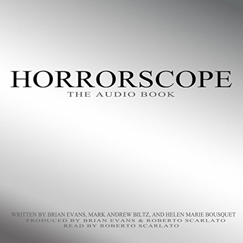 Horrorscope                   By:                                                                                                                                 Brian Evans,                                                                                        Helen Bousquet,                                                                                        Mark Biltz                               Narrated by:                                                                                                                                 Roberto Scarlato                      Length: 8 hrs and 55 mins     Not rated yet     Overall 0.0