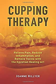 Cupping Therapy: Relieve Pain, Reduce Inflammation, and Remove Toxins, with the Egyptian Healing Art