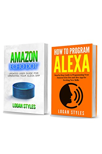Alexa App: 2 Manuscripts—Amazon Echo Dot: Programming Your Alexa App and How to Program Alexa (English Edition)