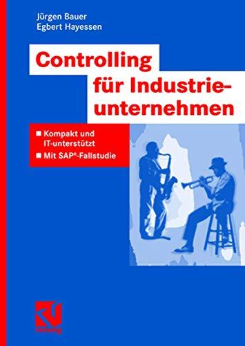 Controlling für Industrieunternehmen: Kompakt und IT-unterstützt - Mit SAP®-Fallstudie (IT-Professional)