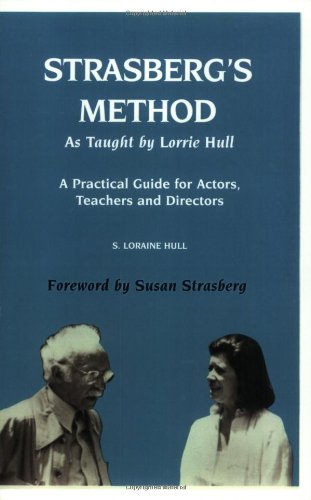 Strasberg's Method As Taught by Lorrie Hull: A Practical Guide for Actors, Teachers, Directors
