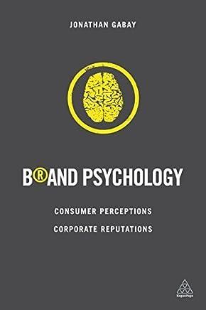 Brand Psychology: Consumer Perceptions, Corporate Reputations by Jonathan Gabay(2015-03-28)