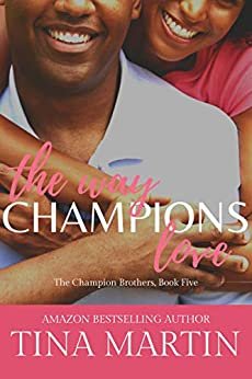 The Way Champions Love (The Champion Brothers Book 5) by [Tina Martin]