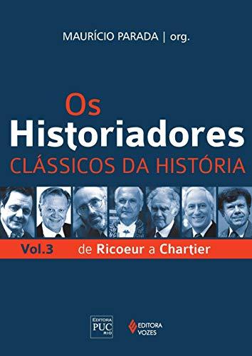 Os Historiadores - Clássicos da história vol. 3: De Ricoeur a Chartier: Volume 3