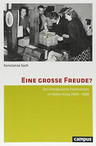 Eine große Freude?: Der innerdeutsche Paketverkehr im Kalten Krieg (1949-1989)