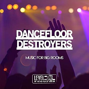Dancefloor Destroyers (Music For Big Rooms)
