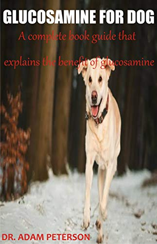 GLUCOSAMINE FOR DOG: A complete book guide that explains the benefit of glucosamine (English Edition)