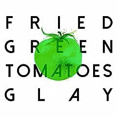 GLAY「FRIED GREEN TOMATOES」のCDジャケット
