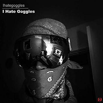 I Hate Goggles