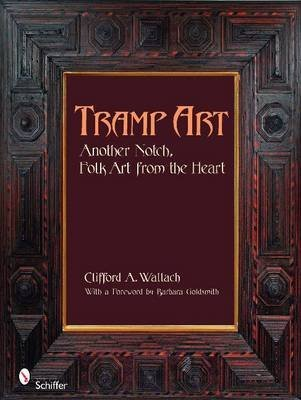 [(Tramp Art, Another Notch : Folk Art from the Heart)] [By (author) Clifford A. Wallach ] published on (January, 2009)