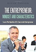 The Entrepreneur: Mindset And Characteristics: Learn The Qualities Of A Successful Entrepreneur