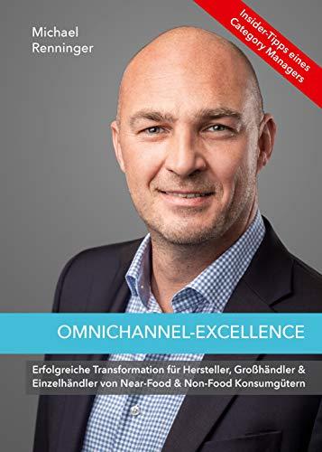 Omnichannel-Excellence Insider Tipps eines Category Managers: Erfolgreiche Transformation für Hersteller, Großhändler & Einzelhändler von Near-Food und Non-Food Konsumgütern