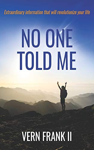 No One Told Me: Extraordinary information that will revolutionize your life