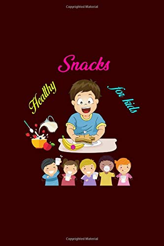 Healthy Snacks For Kids: Healthy Snacks for Work, Home, and...