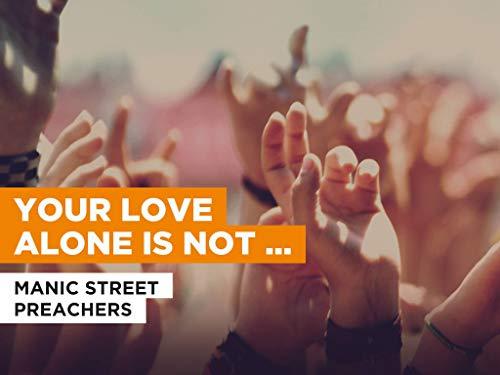 Your Love Alone Is Not Enough (Duet) al estilo de Manic Street Preachers