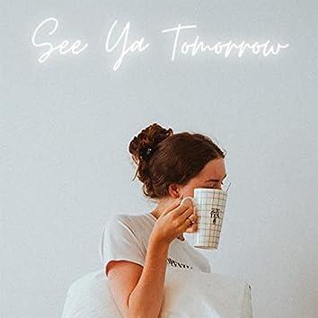 See Ya Tomorrow