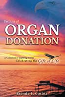 Because of Organ Donation: A Collection of Inspiring Stories Celebrating the Gift of Life