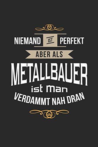 Niemand ist perfekt aber als Metallbauer ist man verdammt nah dran: Notizbuch, lustiges Geschenk für einen Metallbauer, 6 x 9 Zoll (A5), liniert
