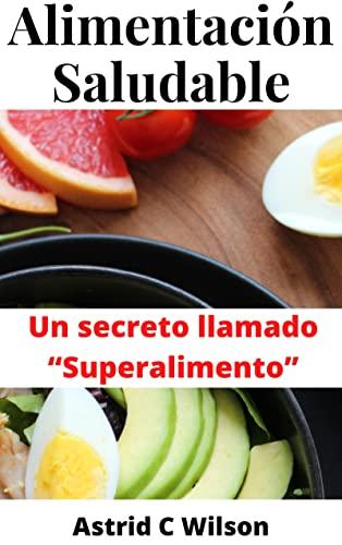 """Alimentación Saludable: Un secreto llamado """"Superalimento"""""""