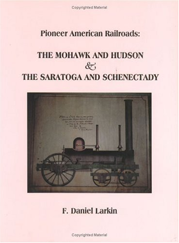Pioneer American Railroads: The Mohawk and Hudson & the Saratoga and Schenectady